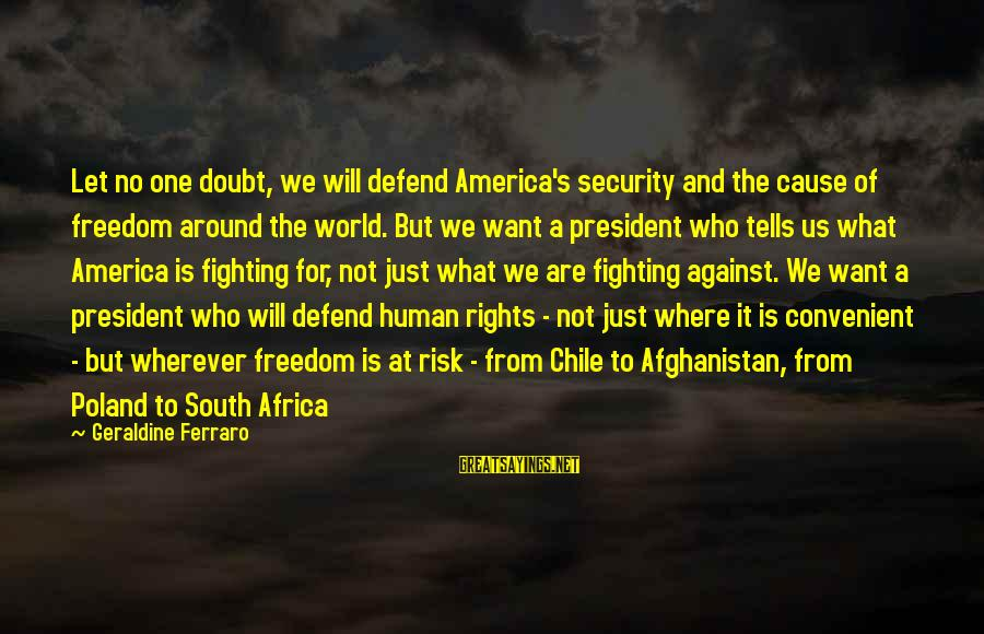 Geraldine's Sayings By Geraldine Ferraro: Let no one doubt, we will defend America's security and the cause of freedom around