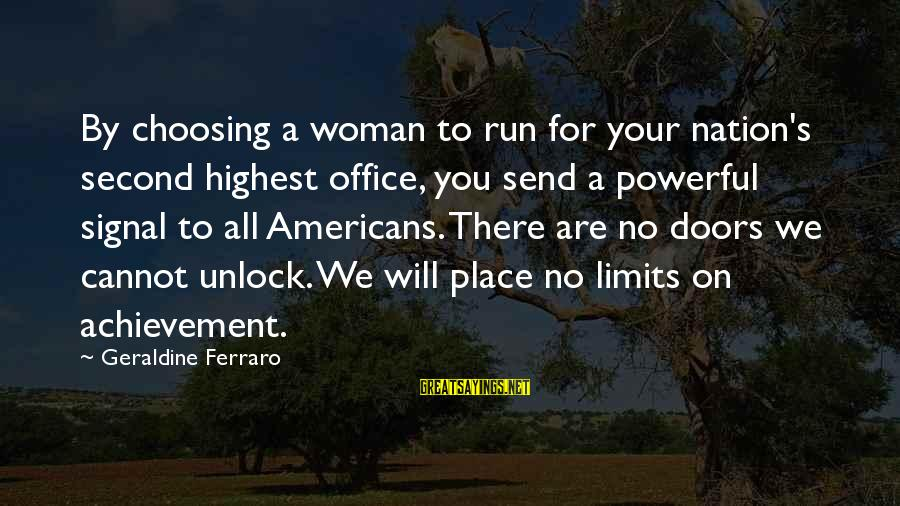 Geraldine's Sayings By Geraldine Ferraro: By choosing a woman to run for your nation's second highest office, you send a