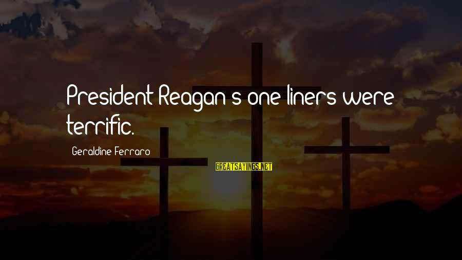Geraldine's Sayings By Geraldine Ferraro: President Reagan's one-liners were terrific.