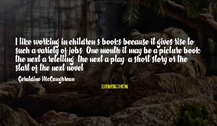 Geraldine's Sayings By Geraldine McCaughrean: I like working in children's books because it gives rise to such a variety of