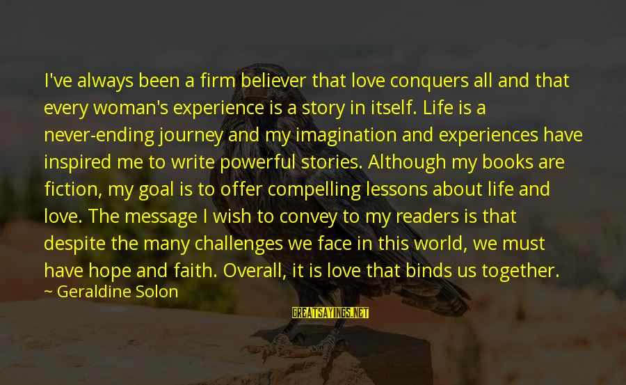 Geraldine's Sayings By Geraldine Solon: I've always been a firm believer that love conquers all and that every woman's experience