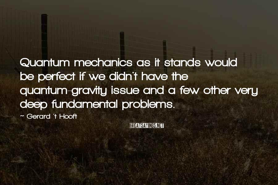 Gerard 't Hooft Sayings: Quantum mechanics as it stands would be perfect if we didn't have the quantum-gravity issue