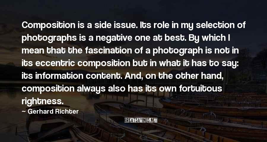 Gerhard Richter Sayings: Composition is a side issue. Its role in my selection of photographs is a negative