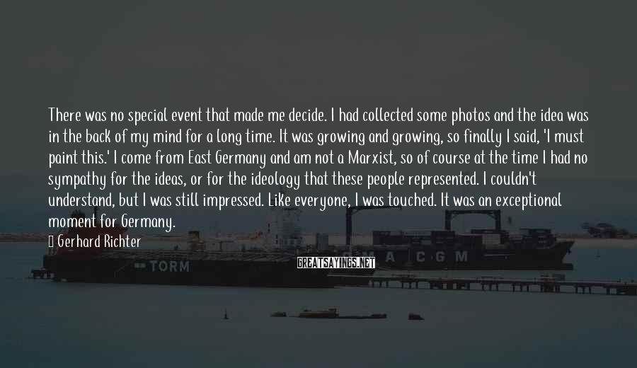 Gerhard Richter Sayings: There was no special event that made me decide. I had collected some photos and