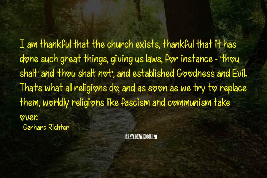 Gerhard Richter Sayings: I am thankful that the church exists, thankful that it has done such great things,