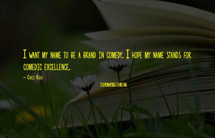 Geri Scazzero Sayings By Chris Rock: I want my name to be a brand in comedy. I hope my name stands