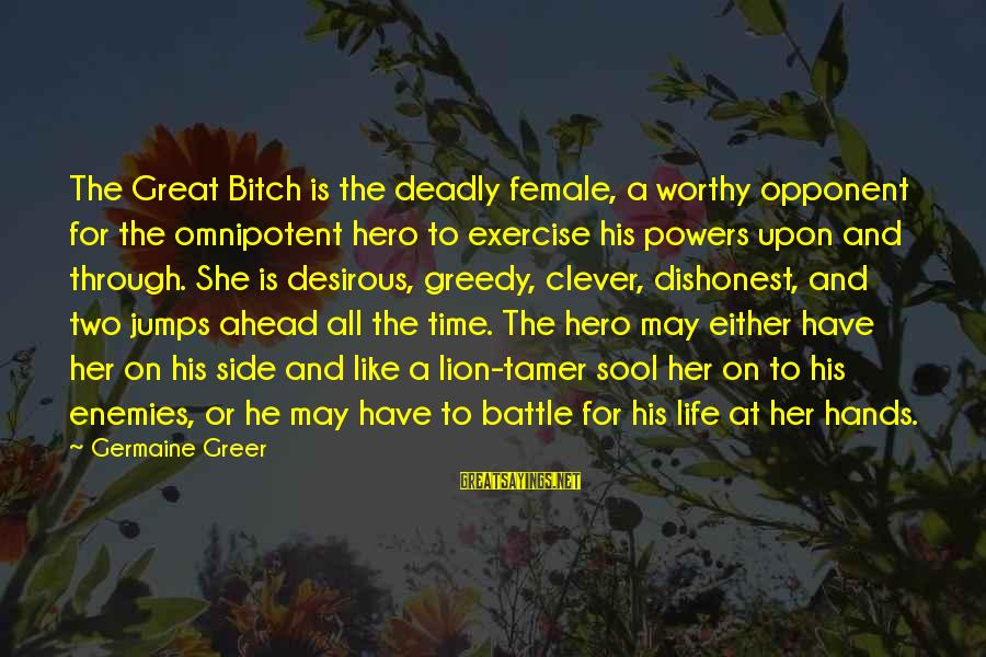Germaine Sayings By Germaine Greer: The Great Bitch is the deadly female, a worthy opponent for the omnipotent hero to
