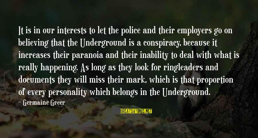 Germaine Sayings By Germaine Greer: It is in our interests to let the police and their employers go on believing