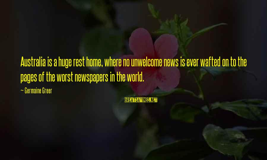 Germaine Sayings By Germaine Greer: Australia is a huge rest home, where no unwelcome news is ever wafted on to