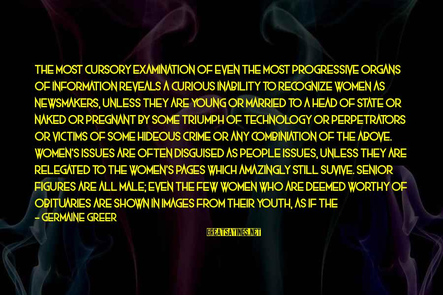 Germaine Sayings By Germaine Greer: The most cursory examination of even the most progressive organs of information reveals a curious