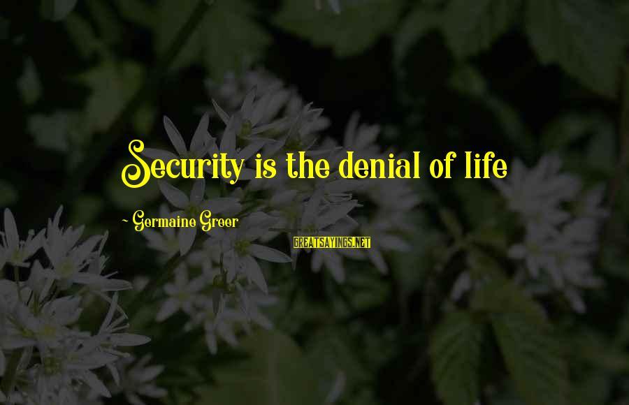 Germaine Sayings By Germaine Greer: Security is the denial of life