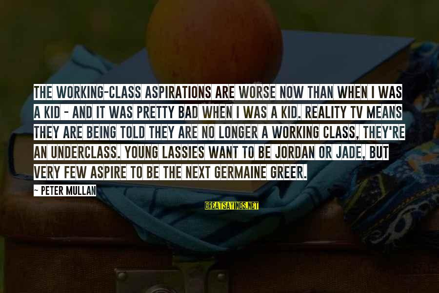Germaine Sayings By Peter Mullan: The working-class aspirations are worse now than when I was a kid - and it