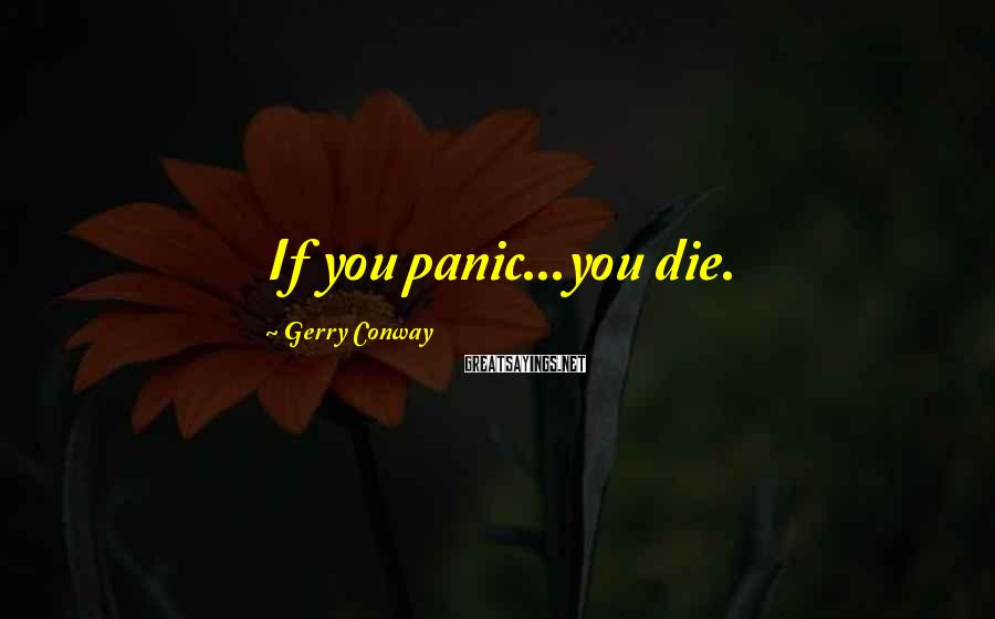 Gerry Conway Sayings: If you panic...you die.