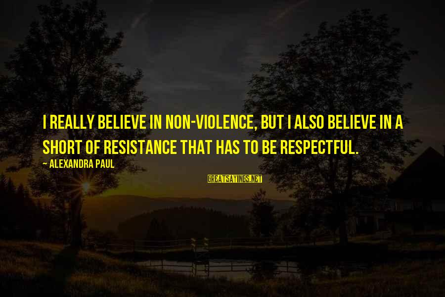 Gestation Crates Sayings By Alexandra Paul: I really believe in non-violence, but I also believe in a short of resistance that