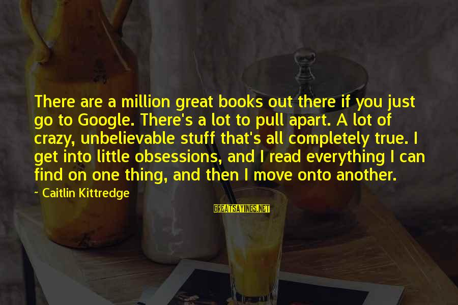 Get A Little Crazy Sayings By Caitlin Kittredge: There are a million great books out there if you just go to Google. There's