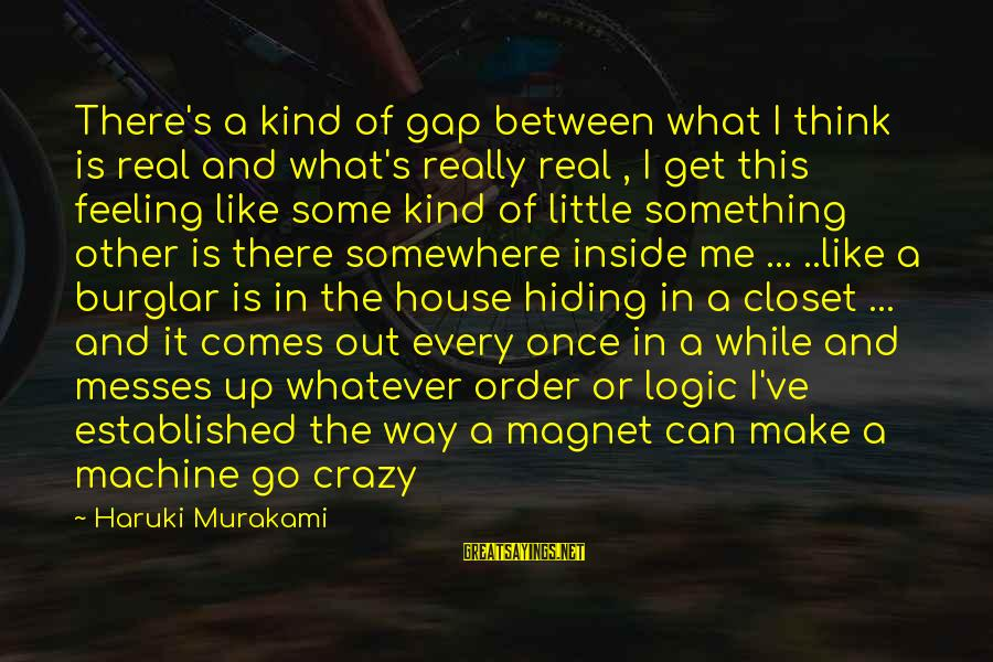Get A Little Crazy Sayings By Haruki Murakami: There's a kind of gap between what I think is real and what's really real