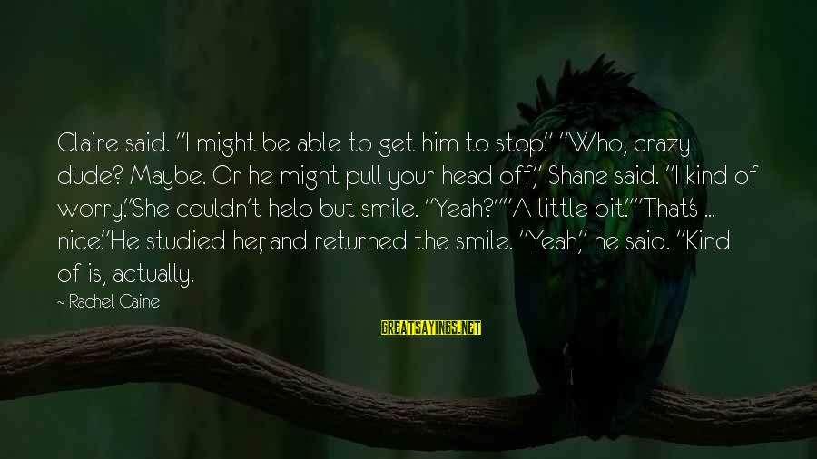 """Get A Little Crazy Sayings By Rachel Caine: Claire said. """"I might be able to get him to stop."""" """"Who, crazy dude? Maybe."""