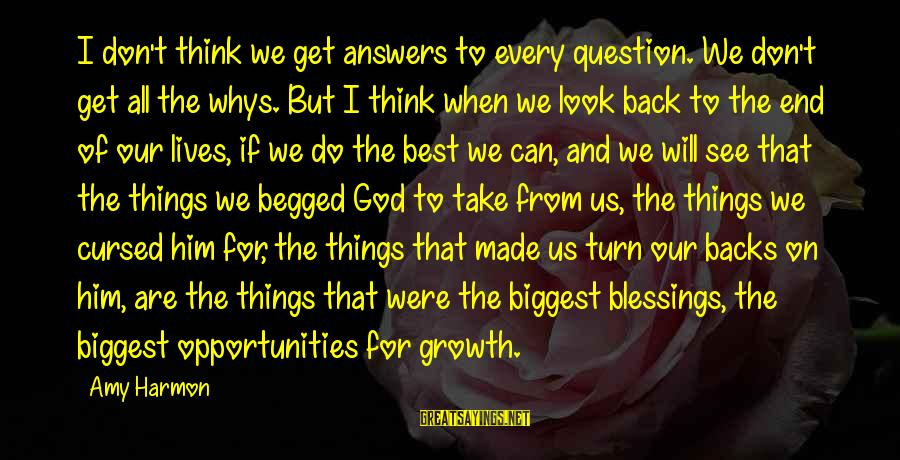Get Backs Sayings By Amy Harmon: I don't think we get answers to every question. We don't get all the whys.