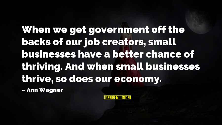 Get Backs Sayings By Ann Wagner: When we get government off the backs of our job creators, small businesses have a