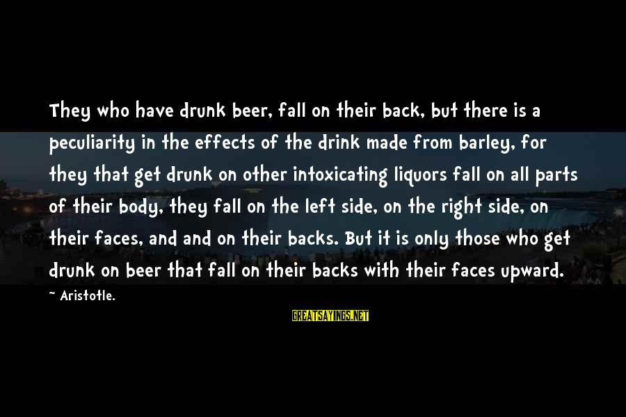 Get Backs Sayings By Aristotle.: They who have drunk beer, fall on their back, but there is a peculiarity in