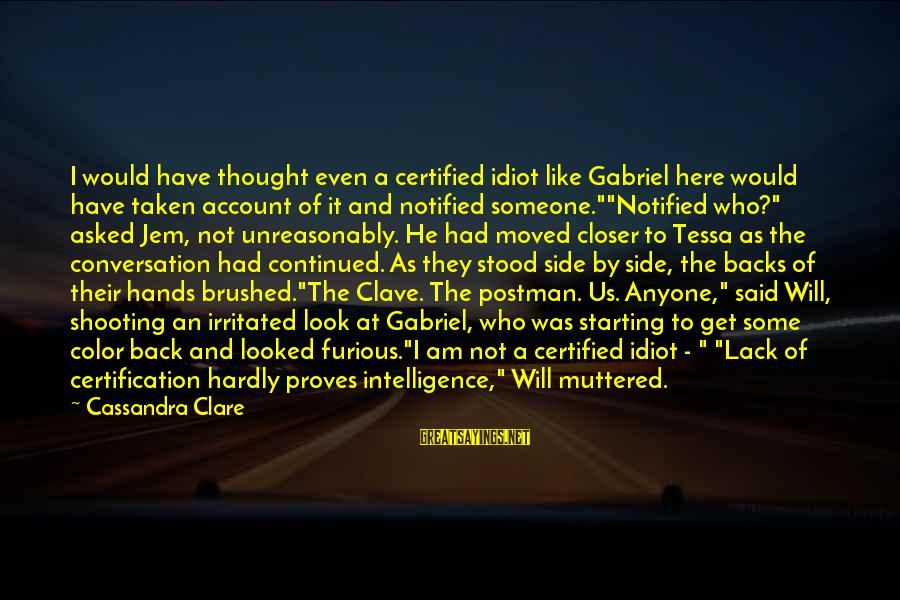 Get Backs Sayings By Cassandra Clare: I would have thought even a certified idiot like Gabriel here would have taken account