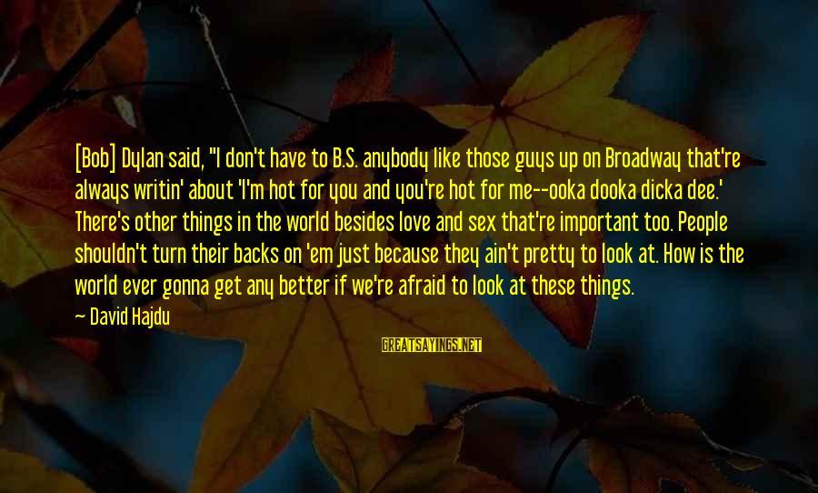"Get Backs Sayings By David Hajdu: [Bob] Dylan said, ""I don't have to B.S. anybody like those guys up on Broadway"