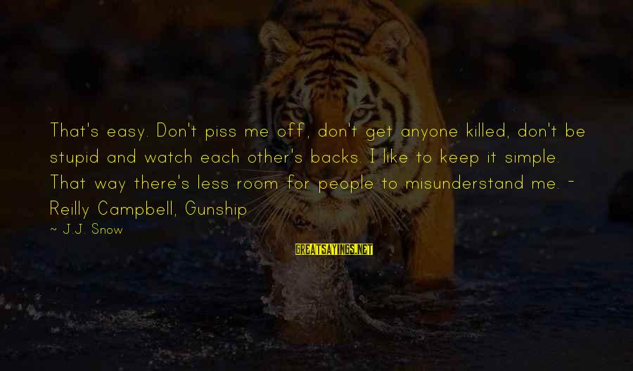 Get Backs Sayings By J.J. Snow: That's easy. Don't piss me off, don't get anyone killed, don't be stupid and watch