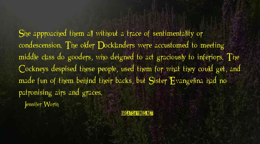 Get Backs Sayings By Jennifer Worth: She approached them all without a trace of sentimentality or condescension. The older Docklanders were