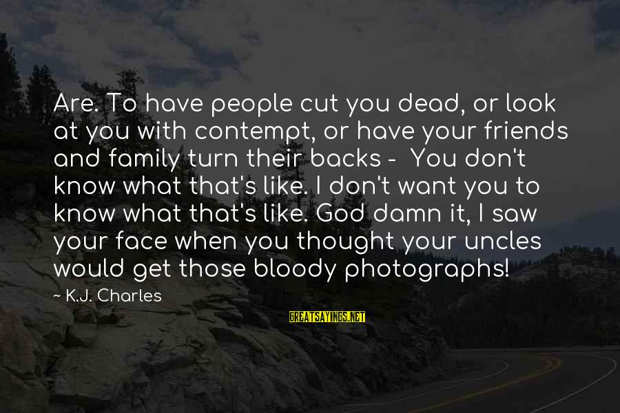 Get Backs Sayings By K.J. Charles: Are. To have people cut you dead, or look at you with contempt, or have