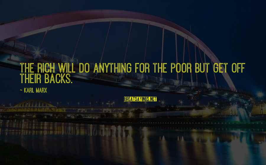 Get Backs Sayings By Karl Marx: The rich will do anything for the poor but get off their backs.
