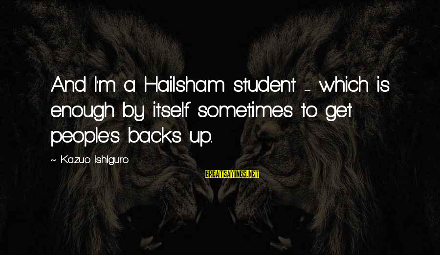 Get Backs Sayings By Kazuo Ishiguro: And I'm a Hailsham student - which is enough by itself sometimes to get people's