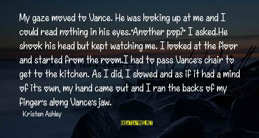 Get Backs Sayings By Kristen Ashley: My gaze moved to Vance. He was looking up at me and I could read