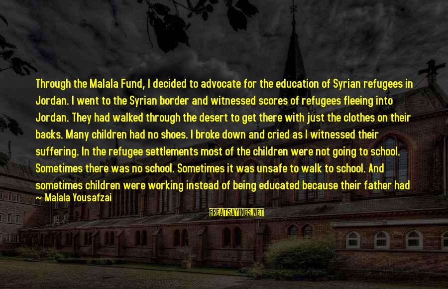 Get Backs Sayings By Malala Yousafzai: Through the Malala Fund, I decided to advocate for the education of Syrian refugees in