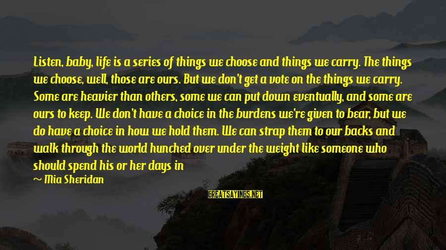 Get Backs Sayings By Mia Sheridan: Listen, baby, life is a series of things we choose and things we carry. The