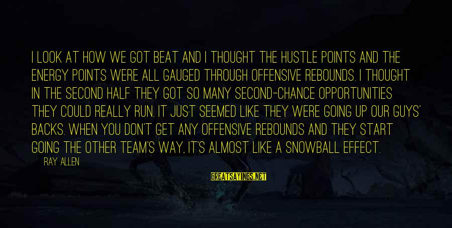 Get Backs Sayings By Ray Allen: I look at how we got beat and I thought the hustle points and the