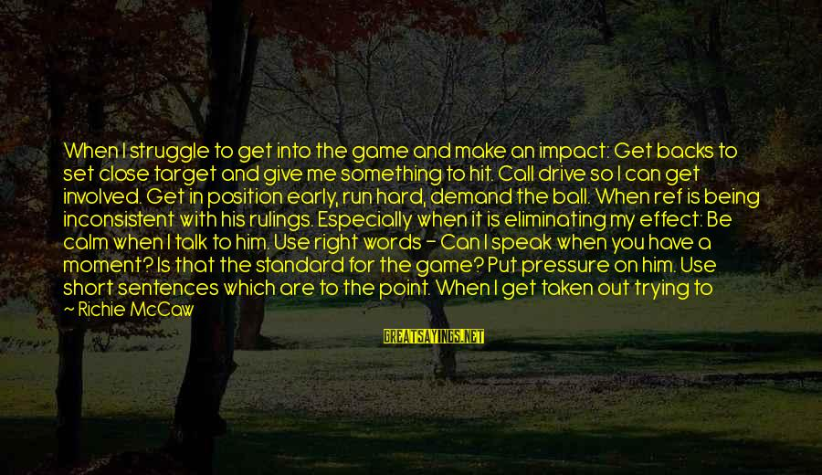 Get Backs Sayings By Richie McCaw: When I struggle to get into the game and make an impact: Get backs to