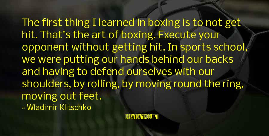 Get Backs Sayings By Wladimir Klitschko: The first thing I learned in boxing is to not get hit. That's the art