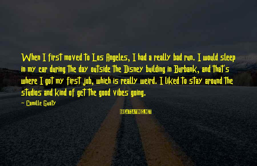 Get Outside Sayings By Camille Guaty: When I first moved to Los Angeles, I had a really bad run. I would