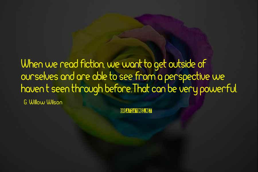 Get Outside Sayings By G. Willow Wilson: When we read fiction, we want to get outside of ourselves and are able to