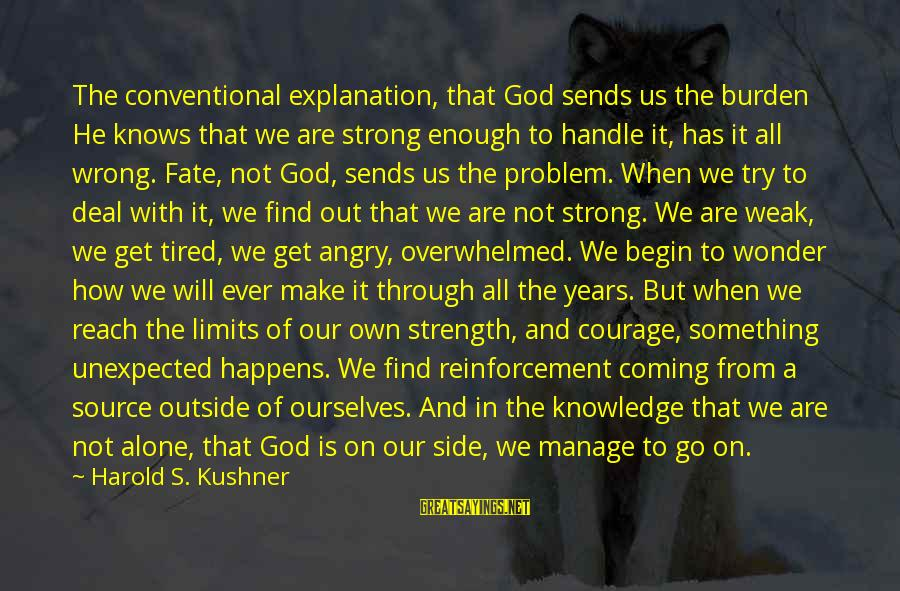 Get Outside Sayings By Harold S. Kushner: The conventional explanation, that God sends us the burden He knows that we are strong