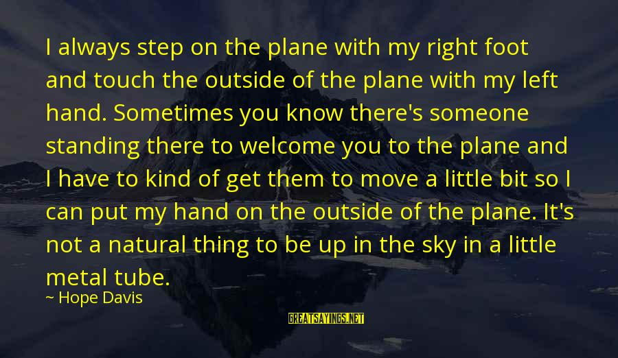 Get Outside Sayings By Hope Davis: I always step on the plane with my right foot and touch the outside of
