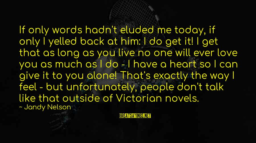 Get Outside Sayings By Jandy Nelson: If only words hadn't eluded me today, if only I yelled back at him: I