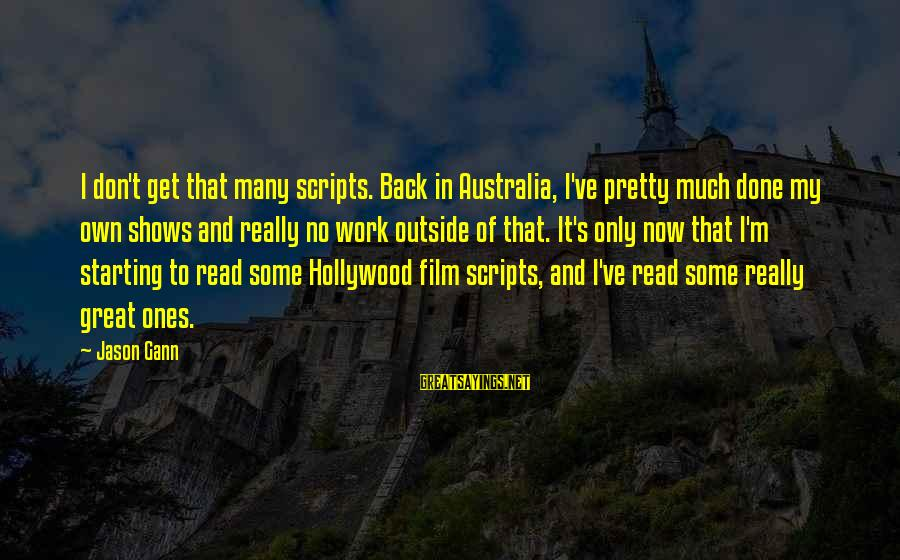 Get Outside Sayings By Jason Gann: I don't get that many scripts. Back in Australia, I've pretty much done my own