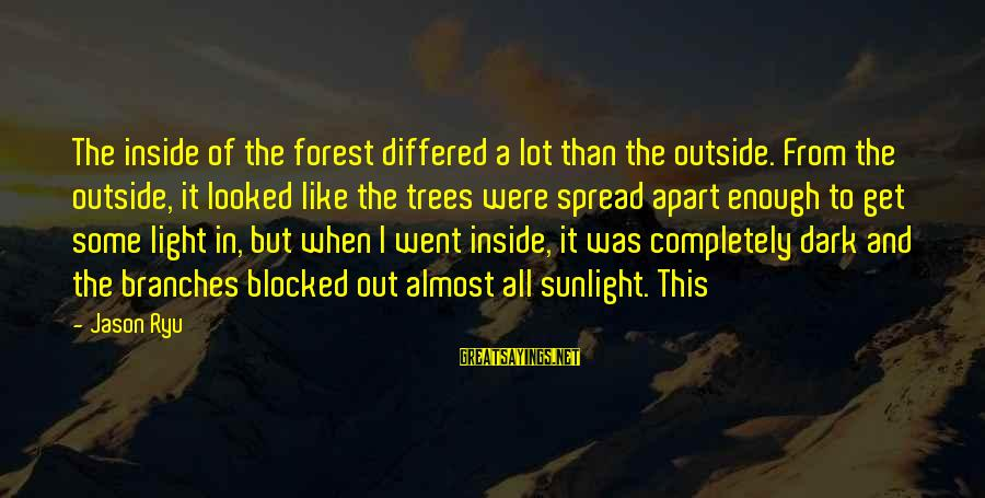 Get Outside Sayings By Jason Ryu: The inside of the forest differed a lot than the outside. From the outside, it