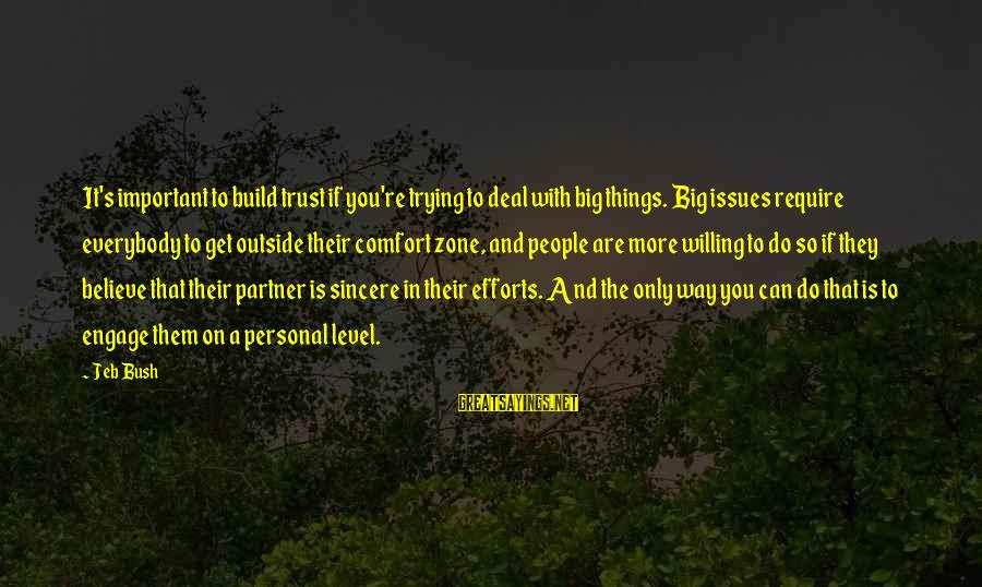 Get Outside Sayings By Jeb Bush: It's important to build trust if you're trying to deal with big things. Big issues