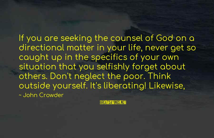Get Outside Sayings By John Crowder: If you are seeking the counsel of God on a directional matter in your life,