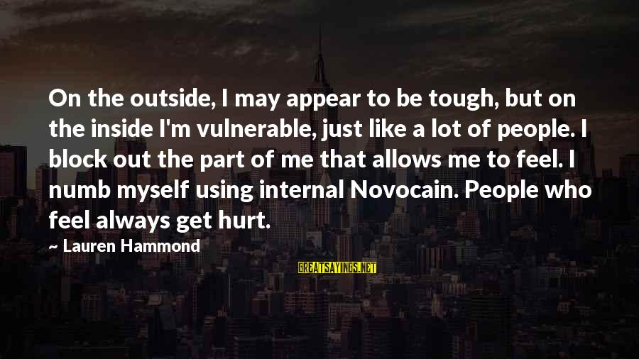 Get Outside Sayings By Lauren Hammond: On the outside, I may appear to be tough, but on the inside I'm vulnerable,