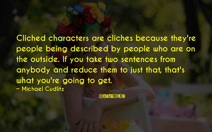 Get Outside Sayings By Michael Cudlitz: Cliched characters are cliches because they're people being described by people who are on the