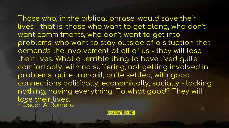 Get Outside Sayings By Oscar A. Romero: Those who, in the biblical phrase, would save their lives - that is, those who