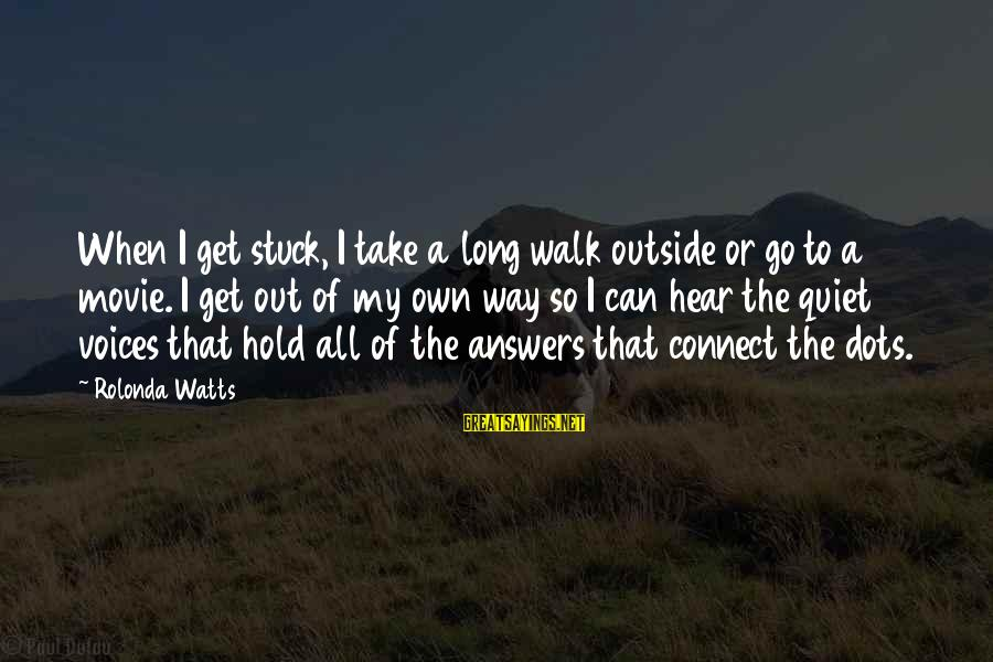 Get Outside Sayings By Rolonda Watts: When I get stuck, I take a long walk outside or go to a movie.